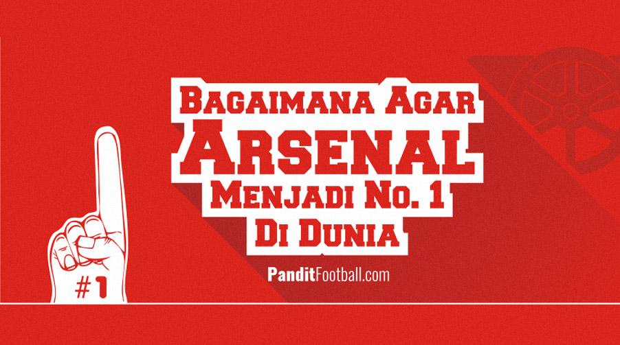 Bagaimana Agar Arsenal Menjadi No. 1 di Dunia